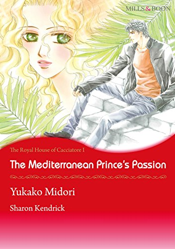 Sharon Kendrick - The Mediterranean Princes's Passion - The Royal House fo Cacciatore 1 (Mills & Boon comics)