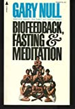 Biofeedback, fasting & meditation (0515034002) by Null, Gary