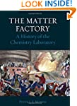 The Matter Factory: A History of the...