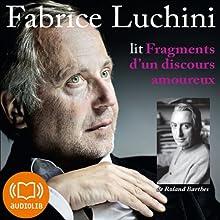 Fragments d'un discours amoureux (       Version abrégée) Auteur(s) : Roland Barthes Narrateur(s) : Fabrice Luchini