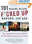 101 Places to Get F*cked Up Before Yo...