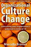 img - for Organizational Culture Change: Unleashing your Organization's Potential in Circles of 10 book / textbook / text book