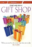 Start And Run A Gift Shop: What you need to do to turn your idea into reality (How to Books: Small Business Start-Ups)