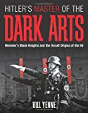 Hitlers Master of the Dark Arts: Himmlers Black Knights and the Occult Origins of the SS