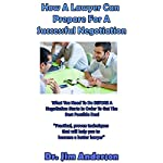 How a Lawyer Can Prepare for a Successful Negotiation: What You Need to Do Before a Negotiation Starts in Order to Get the Best Possible Outcome   Jim Anderson