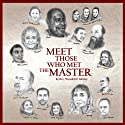 Meet Those Who Met the Master (       UNABRIDGED) by Wendell E. Mettey Narrated by Deb Thomas, Will Cate