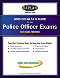John Douglas's Guide to the Police Officer Exams (Kaplan John Douglas's Guide to the Police Officer Exams) (0743270592) by Douglas, John