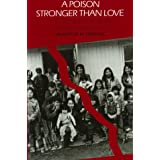 A Poison Stronger than Love: The Destruction of an Ojibwa Communityby Anastasia M. Shkilnyk