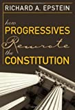 img - for How Progressives Rewrote the Constitution by Richard A. Epstein (2006-01-17) book / textbook / text book