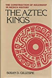 img - for The Aztec Kings: The Construction of Rulership in Mexica History book / textbook / text book