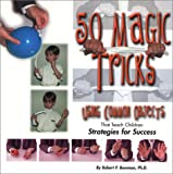 50 Magic Tricks: Using Common Objects That Teach Children Strategies for Success