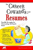 The Career Coward's Guide to Resumes: Sensible Strategies for Overcoming Job Search Fears (Career Coward's Guides)