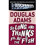 So Long, and Thanks for All the Fish (Hitchhiker's Guide to the Galaxy) ~ Douglas Adams