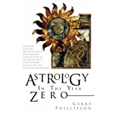 Astrology in the Year Zero (Astrology Now)by Garry Phillipson