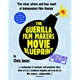 Guerilla Film Makers Movie Blueprintby Chris Jones
