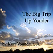 The Big Trip Up Yonder | [Kurt Vonnegut]
