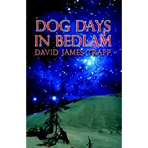 """Dog Days in Bedlam"" by David James Trapp :Book Review"