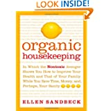 Organic Housekeeping: In Which the Non-Toxic Avenger Shows You How to Improve Your Health and That of Your Family...