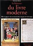la naissance du livre moderne ; mise en page et mise en texte du livre francais (XIV-XVII siècles) (2765407762) by Martin, Henri-Jean