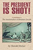 The President Is Shot!: The Assassination of Abraham Lincoln