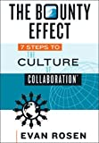 img - for By Evan Rosen The Bounty Effect: 7 Steps to The Culture of Collaboration (1st First Edition) [Hardcover] book / textbook / text book