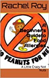 img - for A Beginner's Guide to Food Allergies: A Little Crazy, Not Nuts book / textbook / text book