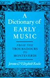 img - for A Dictionary of Early Music: From The Troubadours to Monteverdi book / textbook / text book