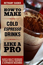 How to Make Cold Espresso Drinks Like A Pro: A Beginner's Guide to DIY Iced Lattes & Frappes