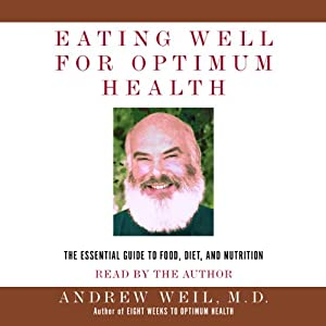 Eating Well for Optimum Health: The Essential Guide to Food, Diet, and Nutrition | [Andrew Weil]