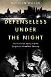 "Matthew Dallek, ""Defenseless Under the Night: The Roosevelt Years and the Origins of Homeland Security"" (Oxford UP, 2016)"