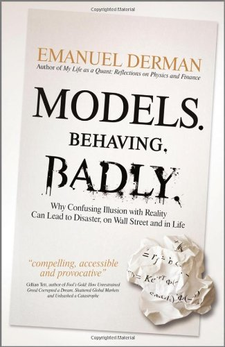 Models.Behaving.Badly: Why Confusing Illusion with Reality Can Lead to Disaster, on Wall Street and in Life by Emanuel Derman (2011-11-08) (Models Behaving Badly compare prices)