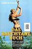 Das Bauchtanz-Buch. Kulturgeschichtliches - Ein neues Körpergefühl - Übungen - Herstellung von Tanzkostümen und kulinarischen Spezialitäten für einen orientalischen Abend