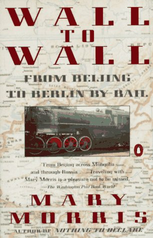 Wall to Wall: From Beijing to Berlin by Rail (Travel Library, Penguin)