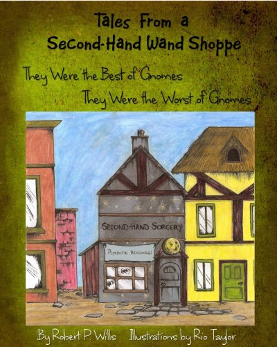 Tales From A Second-hand Wand Shop: They Were The Best Of Gnomes. They Were The Worst Of Gnomes. by Robert P. Wills ebook deal