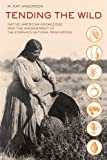 Tending the Wild: Native American Knowledge and the Management of Californias Natural Resources