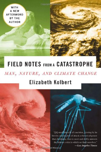Field Notes from a Catastrophe: Man, Nature, and Climate...