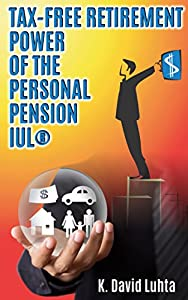 Tax-Free Retirement Power of the Personal Pension IUL® (Insurance Mastery Series Book 1) by Haywood Publishing