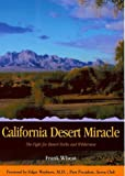 Search : California Desert Miracle: The Fight for Desert Parks and Wilderness (Sunbelt Natural History Guides)