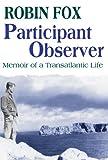 Participant Observer: Memoir of a Transatlantic Life (0765802384) by Fox, Robin