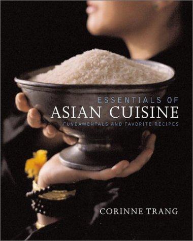 Essentials of Asian Cuisine : Fundamentals and Favorite Recipes