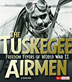 The Tuskegee Airmen: Freedom Flyers of World War II (Military Heroes)