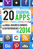 20 Essential Apps for Small Business Owners and Entrepreneurs: iPhone, iPad and Android Apps To Make You and Your Business More Productive, Save You Time, and Make Your Life Easier