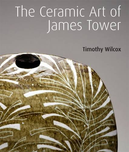 The Ceramic Art of James Tower from Lund Humphries Pub Ltd