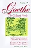 Goethe, Volume 10: Conversations of German Refugees--Wilhelm Meister's Journeyman Years or The Renunciants: Conversations of German Refugees, Wilhelm Meister's ... v. 10 (Goethe the Collected Works)