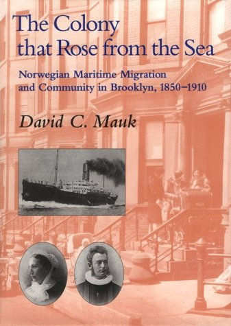 The Colony that Rose from Sea: Norwegian Maritime Migration and Community in Brooklyn, 1850-1910