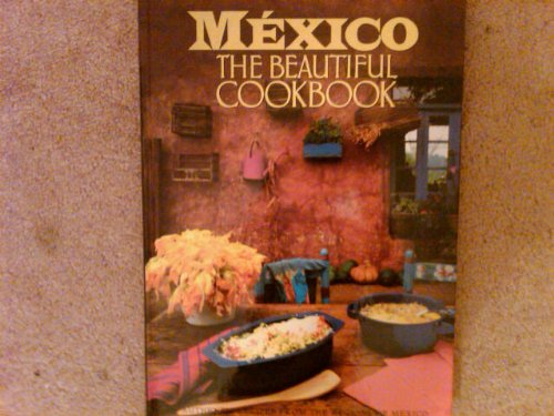 Mexico: The Beautiful Cookbook by Marilyn Tausend