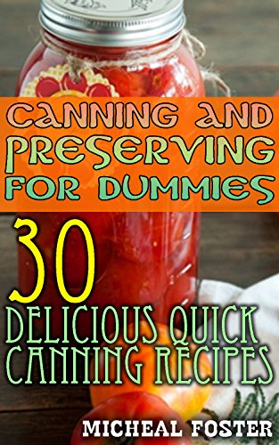 Canning And Preserving For Dummies: 30 Delicious Quick Canning Recipes: (Home Canning Recipes, Pressure Canning Recipes) (Can Cooker Recipe Book, Canning And Preserving Recipes) (Pressure Canning For Dummies compare prices)
