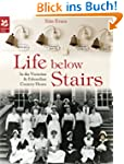 Life Below Stairs: In the Victorian &...