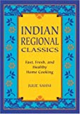 Indian Regional Classics: Fast, Fresh, and Healthy Home Cooking (1580083455) by Sahni, Julie