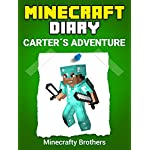 Minecraft: Carter's Adventure in Minecraft – UNOFFICIAL MINECRAFT DIARY (minecraft diary, minecraft books, minecraft handbook, minecraft books for kids)